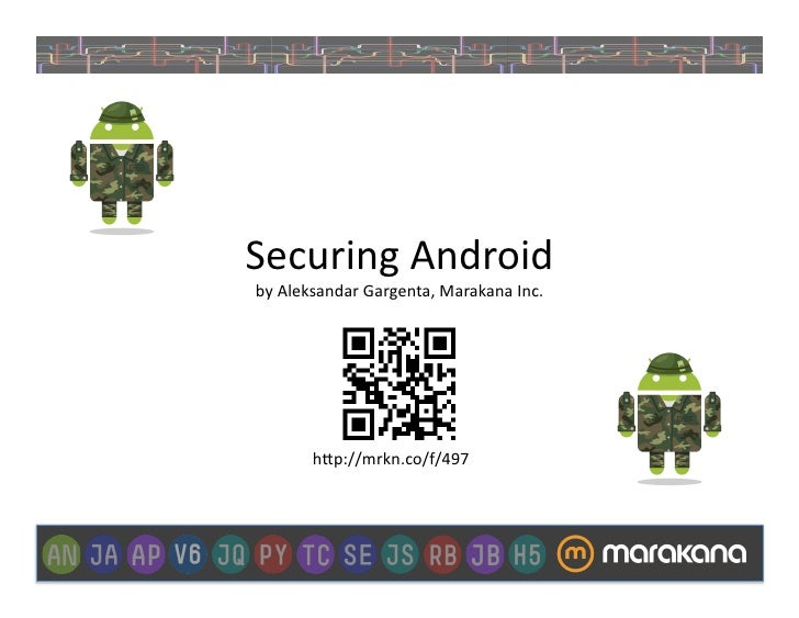 "Securing	  Android	  by	  Aleksandar	  Gargenta,	  Marakana	  Inc.	            h""p://mrkn.co/f/497"