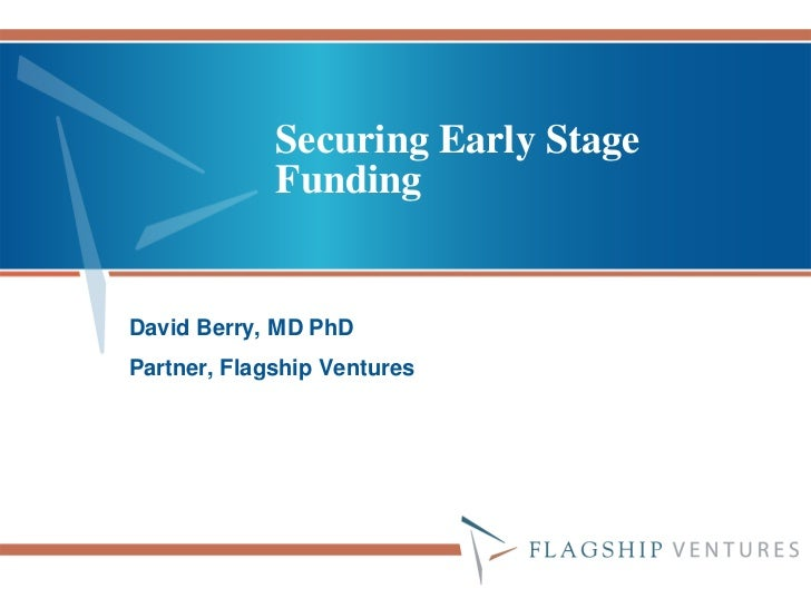 Securing Early Stage             FundingDavid Berry, MD PhDPartner, Flagship Ventures