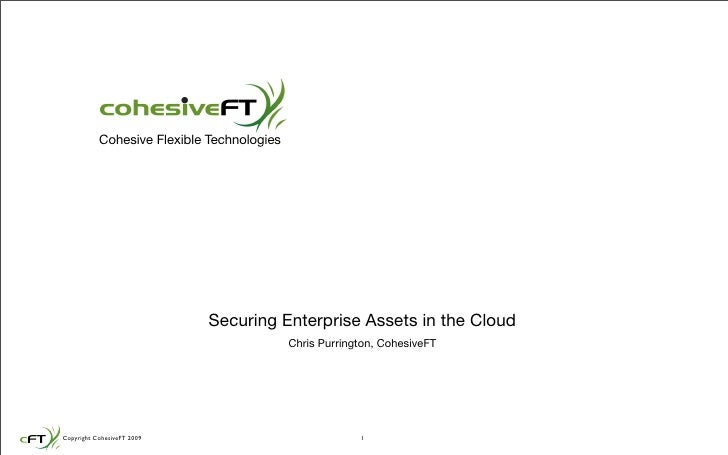 Cohesive Flexible Technologies                                  Securing Enterprise Assets in the Cloud                   ...