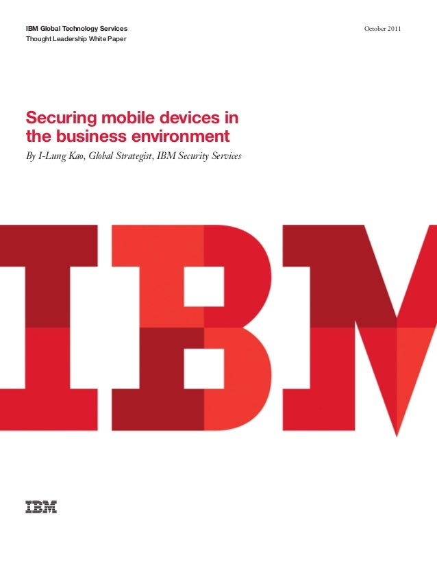 IBM Global Technology Services Thought Leadership White Paper October 2011 Securing mobile devices in the business environ...