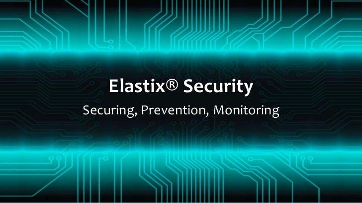Elastix® Security Securing, Prevention, Monitoring