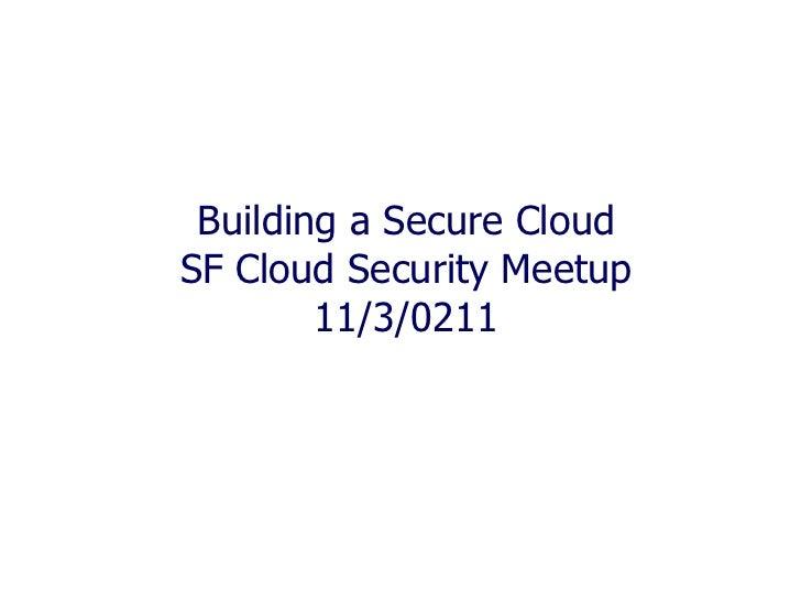 Building a Secure Cloud SF Cloud Security Meetup 11/3/0211