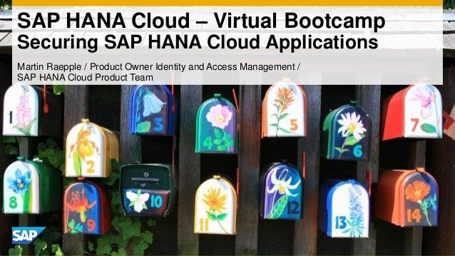 Martin Raepple / Product Owner Identity and Access Management /SAP HANA Cloud Product TeamSAP HANA Cloud – Virtual Bootcam...