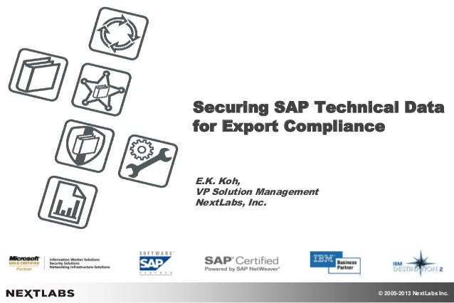 © 2005-2013 NextLabs Inc.Securing SAP Technical Datafor Export ComplianceE.K. Koh,VP Solution ManagementNextLabs, Inc.
