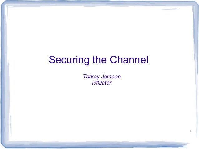 1 Securing the Channel Tarkay Jamaan ictQatar