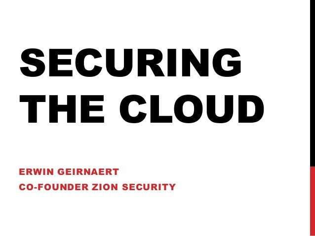 SECURING THE CLOUD ERWIN GEIRNAERT  CO-FOUNDER ZION SECURITY