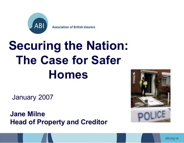 Securing the Nation: The Case for Safer      HomesJanuary 2007Jane MilneHead of Property and Creditor
