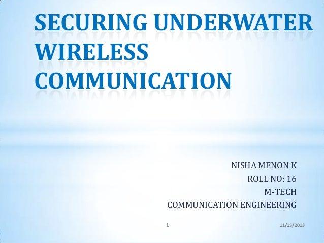 SECURING UNDERWATER WIRELESS COMMUNICATION  NISHA MENON K ROLL NO: 16 M-TECH COMMUNICATION ENGINEERING 1  11/15/2013