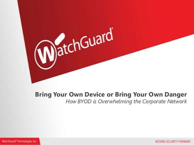WatchGuard: Bring Your Own Device or Bring Your Own Danger