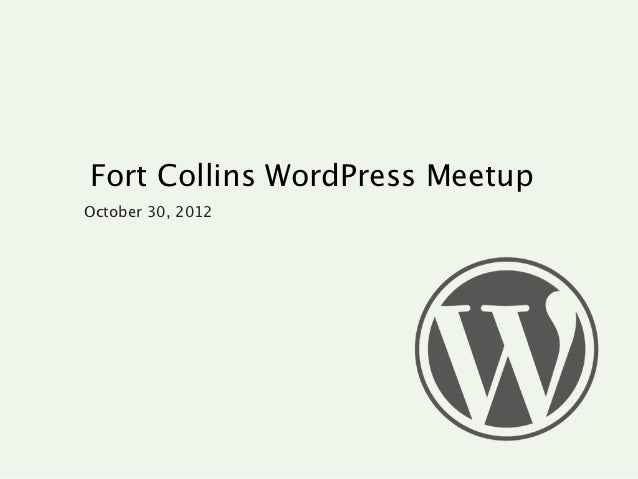 Fort Collins WordPress MeetupOctober 30, 2012