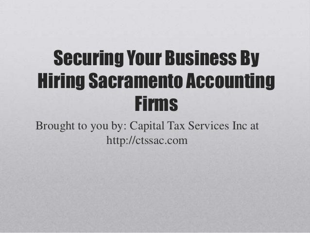 Securing Your Business ByHiring Sacramento AccountingFirmsBrought to you by: Capital Tax Services Inc athttp://ctssac.com