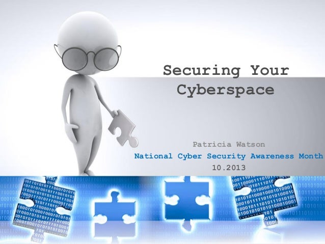 Securing Your Cyberspace  Patricia Watson National Cyber Security Awareness Month 10.2013