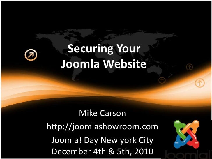 Securing Your Joomla Website<br />Mike Carson<br />http://joomlashowroom.com<br />Joomla! Day New york CityDecember 4th & ...