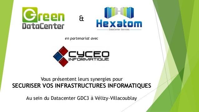Vous présentent leurs synergies pour SECURISER VOS INFRASTRUCTURES INFORMATIQUES Au sein du Datacenter GDC3 à Vélizy-Villa...