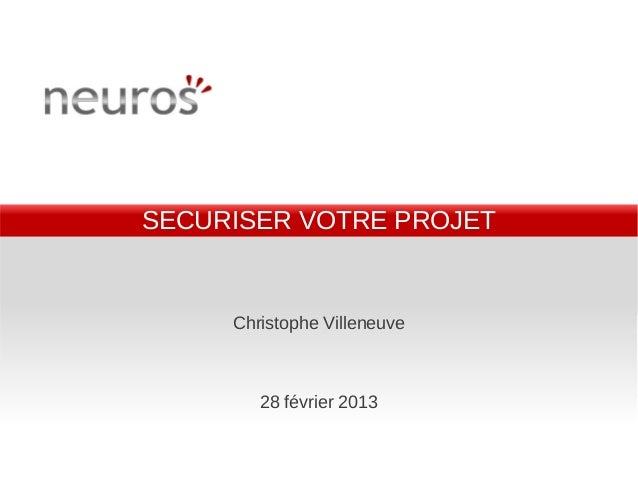 SECURISER VOTRE PROJET     Christophe Villeneuve        28 février 2013