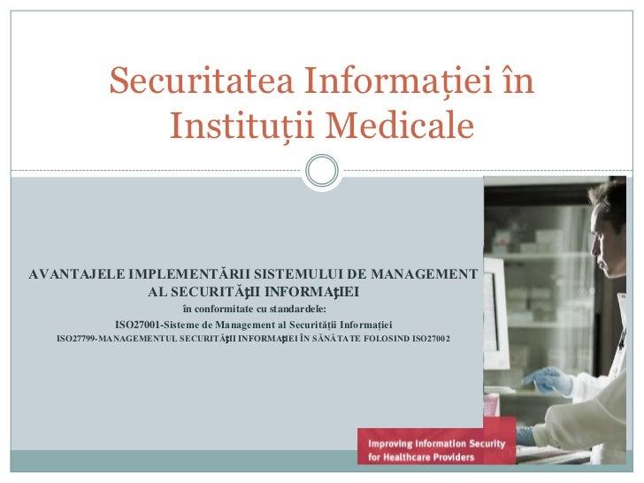 Securitatea Informației în               Instituții MedicaleAVANTAJELE IMPLEMENTĂRII SISTEMULUI DE MANAGEMENT             ...