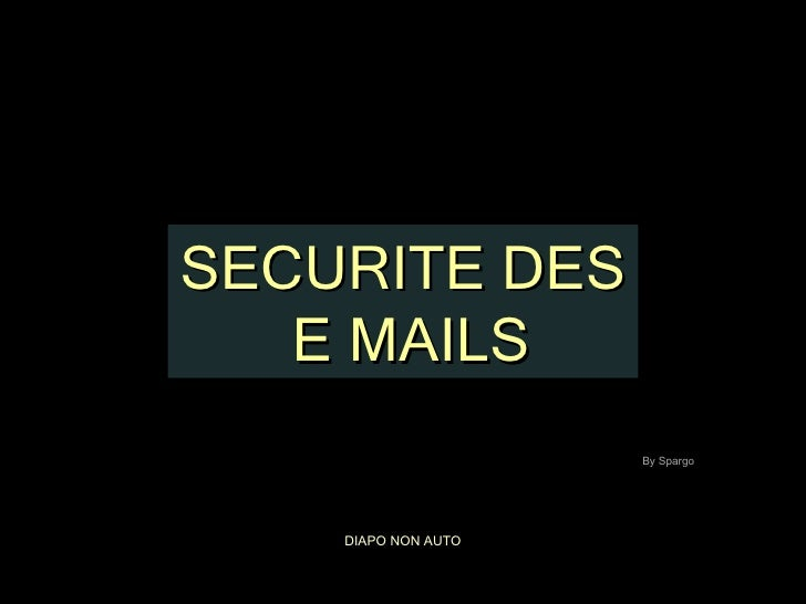 SECURITE DES  E MAILS DIAPO NON AUTO By Spargo