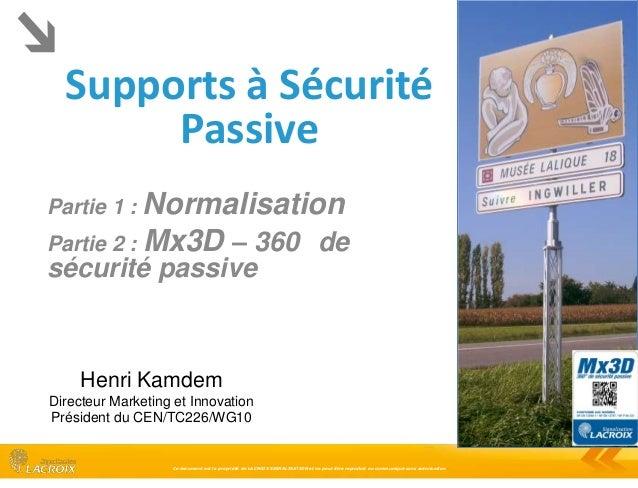 Supports à Sécurité Passive Partie 1 : Normalisation  – 360 de sécurité passive Partie 2 : Mx3D  Henri Kamdem Directeur Ma...