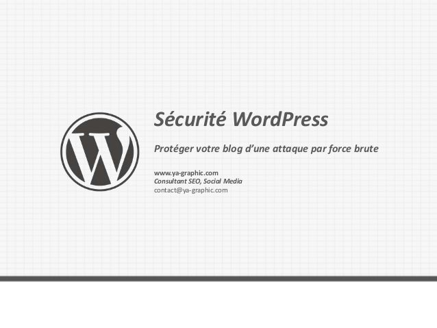 Sécurité WordPress Protéger votre blog d'une attaque par force brute www.ya-graphic.com Consultant SEO, Social Media conta...