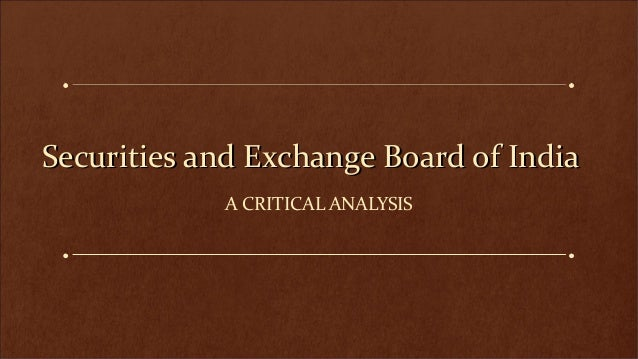 Securities and Exchange Board of India A CRITICAL ANALYSIS