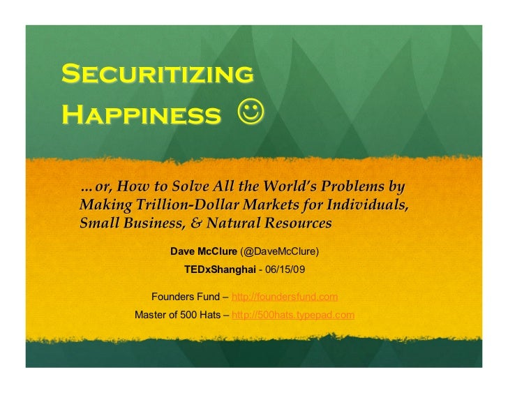 Securitizing   Happiness    … or, How to Solve All the World's Problems by Making Trillion-Dollar Markets for Individuals...
