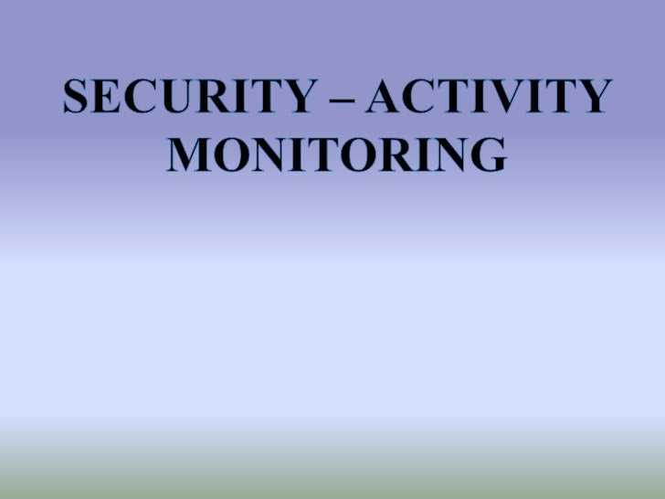 SECURITY – ACTIVITY MONITORING<br />