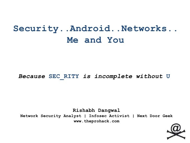 Security..Android..Networks..Me and You <br />Because SEC_RITYis incomplete without U<br />RishabhDangwal<br />Network Sec...