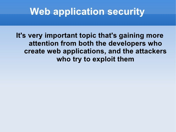 Web application security <ul><li>It's very important topic that's gaining more attention from both the developers who crea...