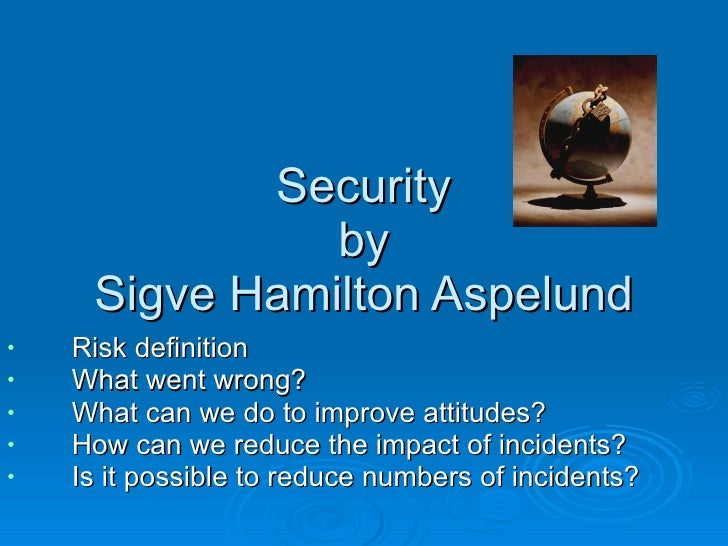 Security by Sigve Hamilton Aspelund <ul><li>Risk definition </li></ul><ul><li>What went wrong? </li></ul><ul><li>What can ...