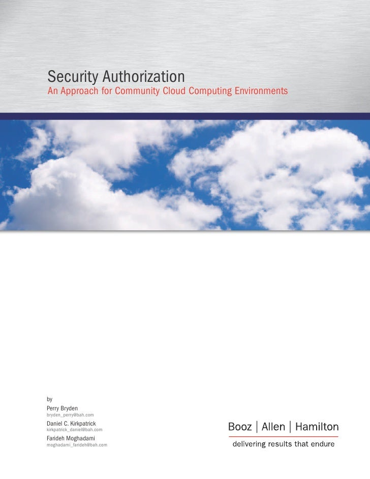 Security Authorization An Approach for Community Cloud Computing Environments     by Perry Bryden bryden_perry@bah.com Dan...
