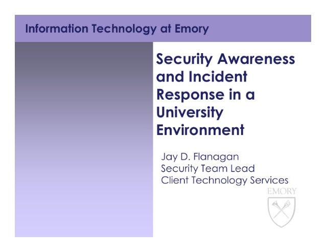 Information Technology at Emory  Security / lwtrcarenress and lncictent Response in ca University Environment Jay D.  Flan...