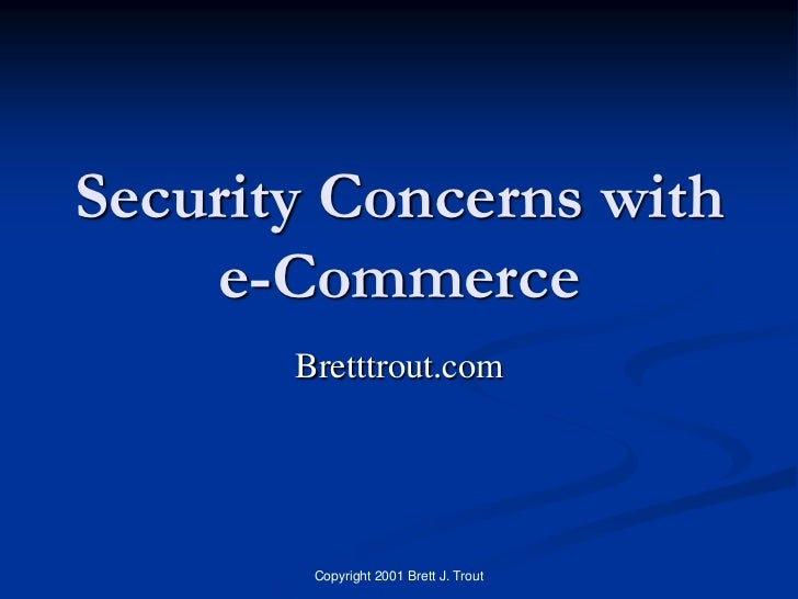 Security Concerns with    e-Commerce       Bretttrout.com        Copyright 2001 Brett J. Trout