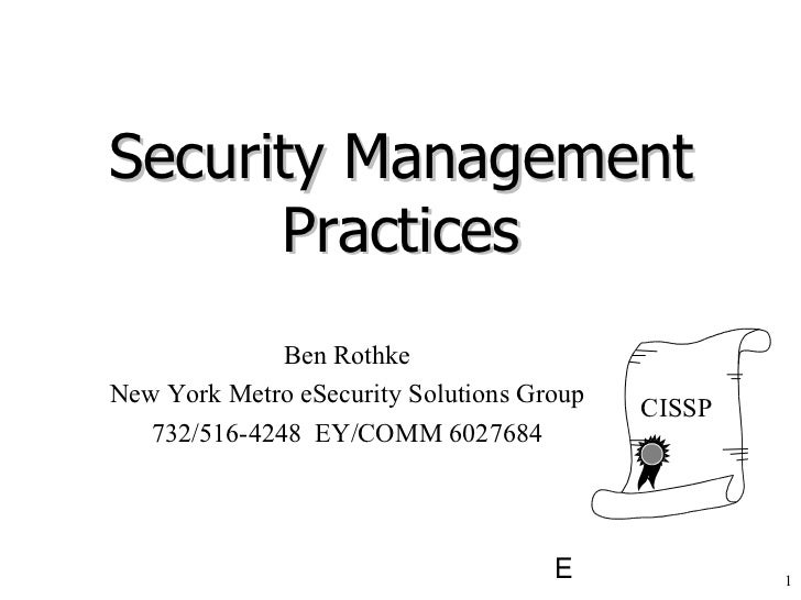 Security Management Practices Ben Rothke New York Metro eSecurity Solutions Group 732/516-4248  EY/COMM 6027684 CISSP