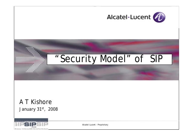 """Security Model"" of SIPA T KishoreJanuary 31st, 2008                     Alcatel-Lucent - Proprietary"