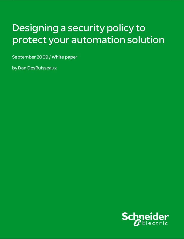 Designing a security policy toprotect your automation solutionSeptember 2009 / White paperby Dan DesRuisseaux             ...
