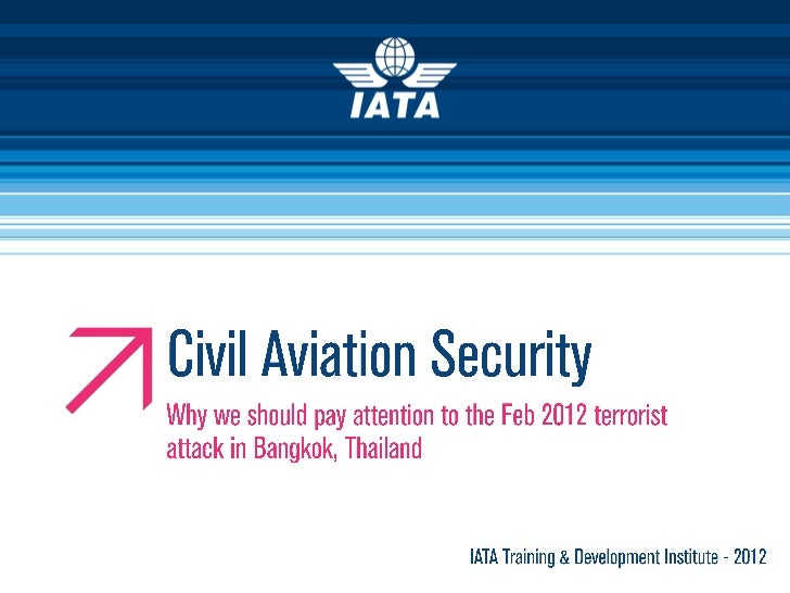 Civil Aviation Security: Why we should pay attention to past and rece ...: www.slideshare.net/IATA-Training/civil-aviation-security-why-we...
