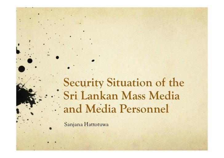 Security Situation of the Sri Lankan Mass Media and Media Personnel Sanjana Hattotuwa