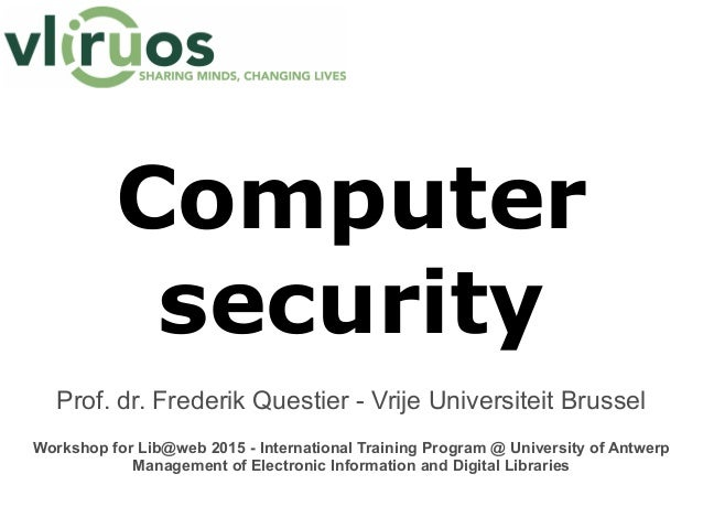 Computer security Prof. dr. Frederik Questier - Vrije Universiteit Brussel Workshop for Lib@web 2015 - International Train...