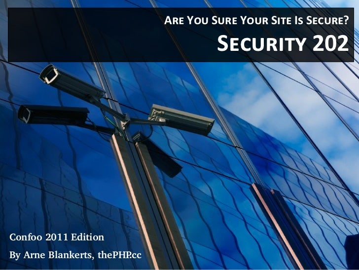 Are You Sure Your Site Is Secure?                                        Security 202Confoo 2011 EditionBy Arne Blankerts,...