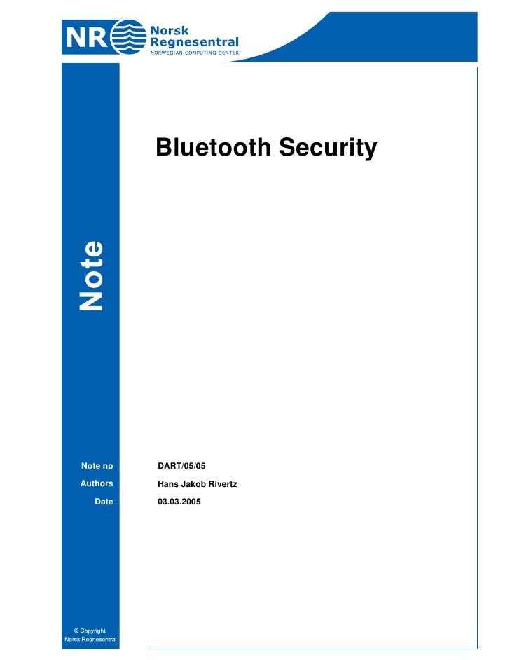 Bluetooth SecurityNote no   DART/05/05Authors   Hans Jakob Rivertz   Date   03.03.2005