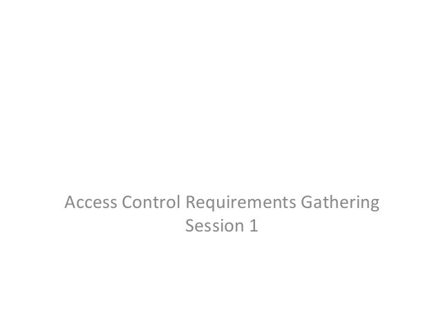 Access Control Requirements Gathering Session 1