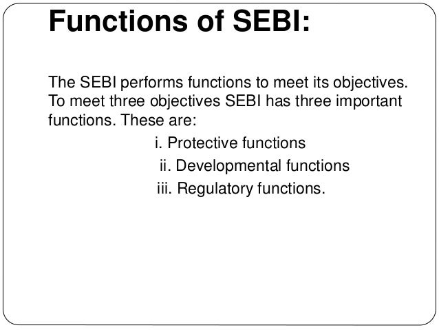 objectives of sebi essay Home what are the objectives of sebi we provide free study material, 100s of tutorials with worked examples, past papers, tips, tricks for bms exams.