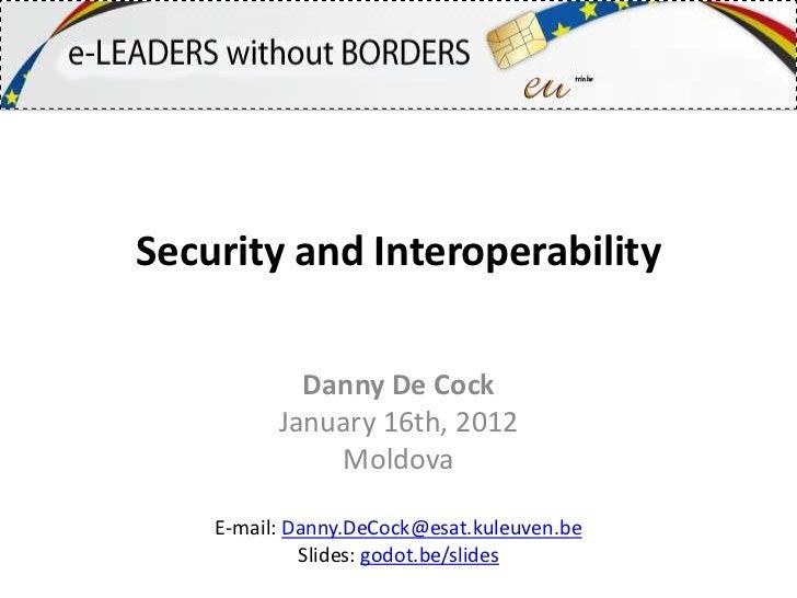 Security and Interoperability            Danny De Cock          January 16th, 2012              Moldova    E-mail: Danny.D...