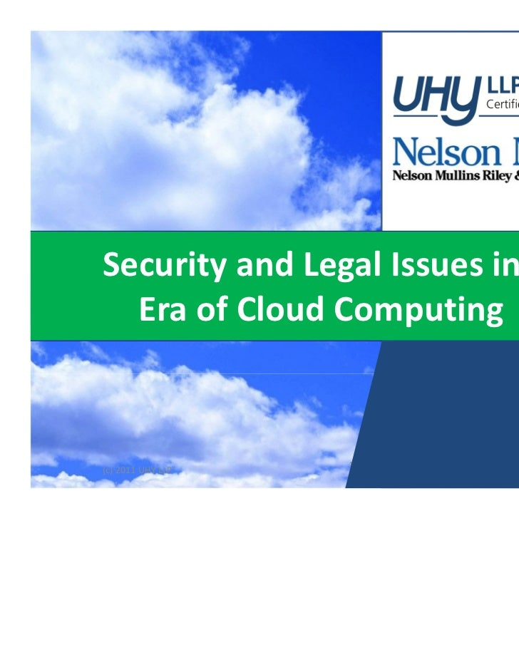 Security and Legal Issues in an   Era of Cloud Computing                    1(c) 2011 UHY LLP