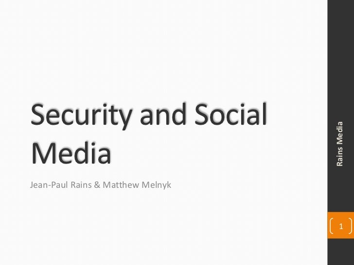 Security and Social Media<br />Jean-Paul Rains & Matthew Melnyk<br />Rains Media<br />1<br />