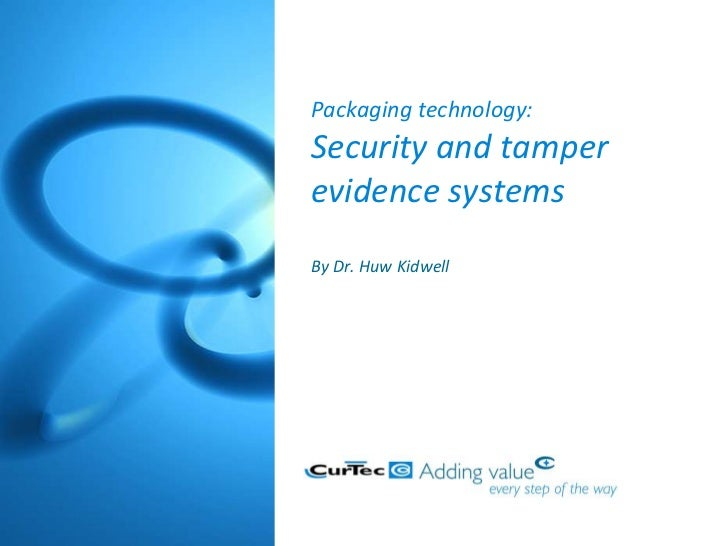 Packaging technology:Security and tamperevidence systemsBy Dr. Huw Kidwell