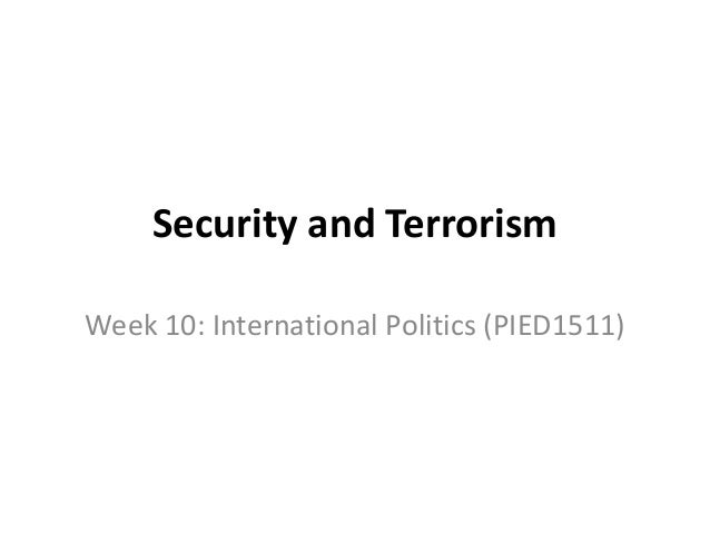 Security and Terrorism Week 10: International Politics (PIED1511)