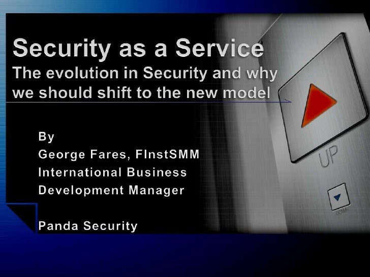 Security as a ServiceThe evolution in Security and why we should shift to the new model<br />By <br />George Fares, FInstS...
