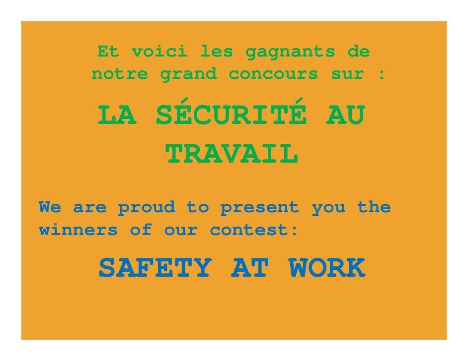 Et voici les gagnants de     notre grand concours sur :       LA SÉCURITÉ AU          TRAVAIL We are proud to present you ...