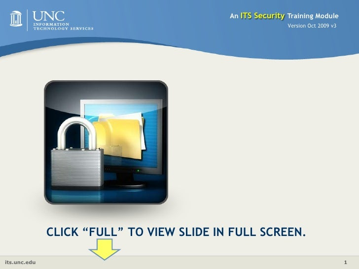 """An ITS Security Training Module<br />Version Oct 2009 v3<br />CLICK """"FULL"""" TO VIEW SLIDE IN FULL SCREEN.<br />"""